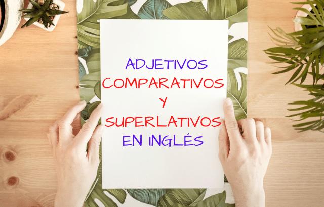 Comparativos Y Superlativos En Inglés Blablalang