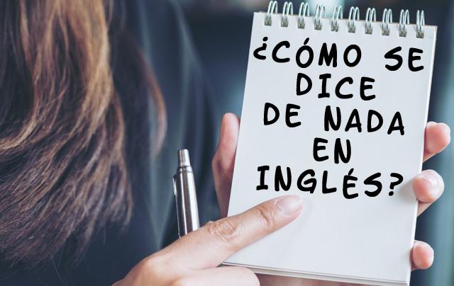 cómo se dice de nada en inglés